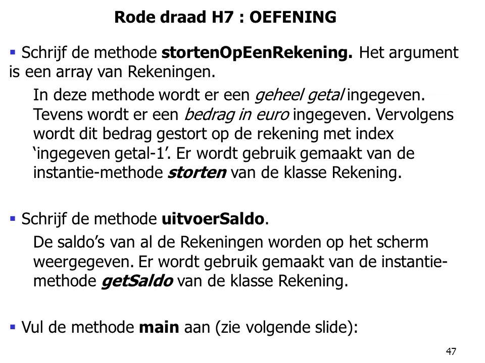 Rode draad H7 : OEFENING Schrijf de methode stortenOpEenRekening. Het argument is een array van Rekeningen.