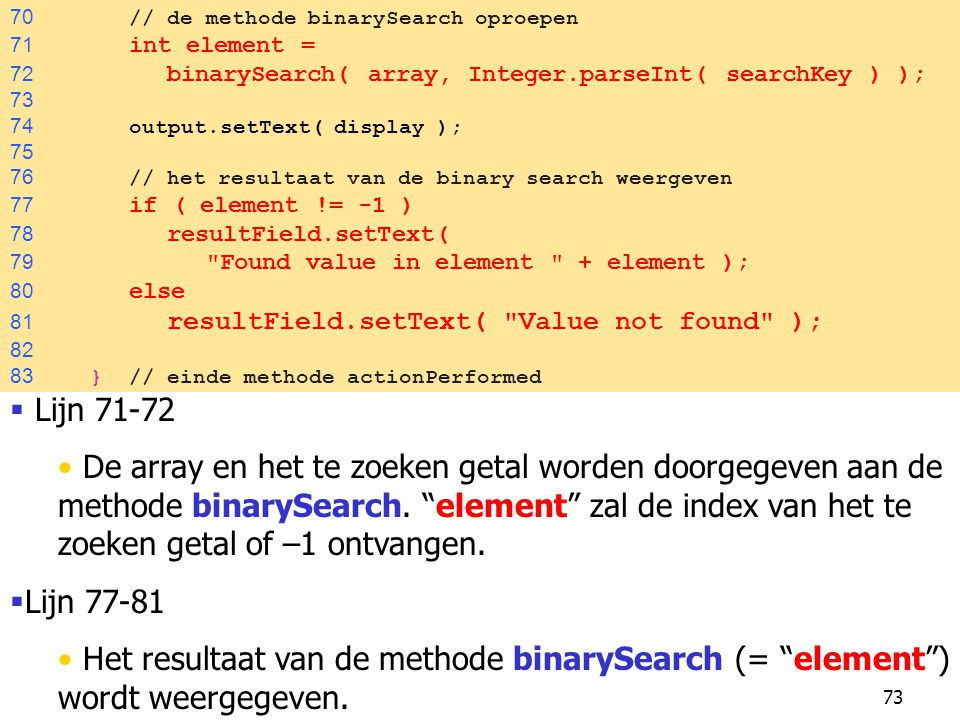 70 // de methode binarySearch oproepen