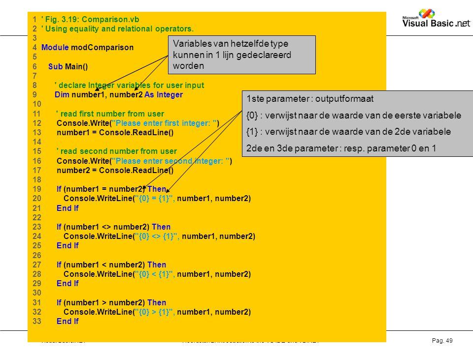 Variables van hetzelfde type kunnen in 1 lijn gedeclareerd worden