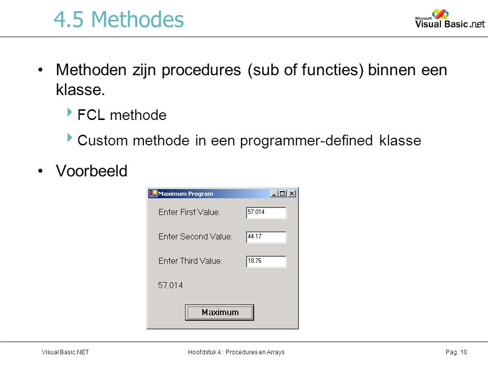 4.5 Methodes Methoden zijn procedures (sub of functies) binnen een klasse. FCL methode. Custom methode in een programmer-defined klasse.