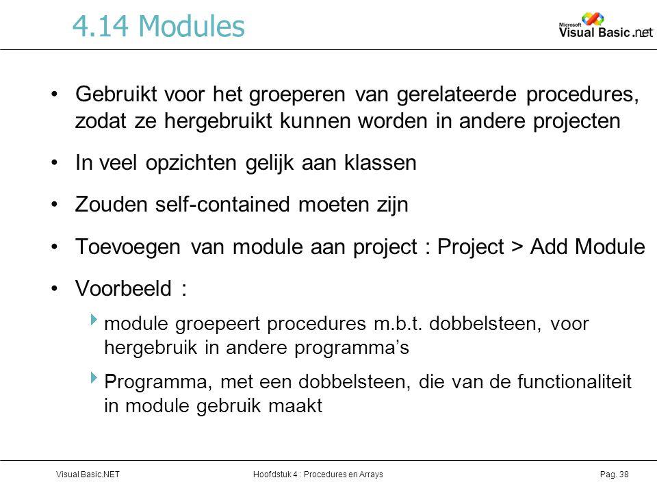 4.14 Modules Gebruikt voor het groeperen van gerelateerde procedures, zodat ze hergebruikt kunnen worden in andere projecten.