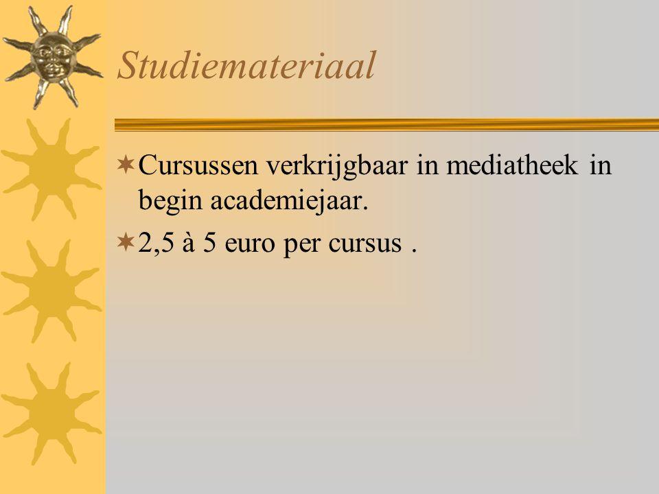 Studiemateriaal Cursussen verkrijgbaar in mediatheek in begin academiejaar.