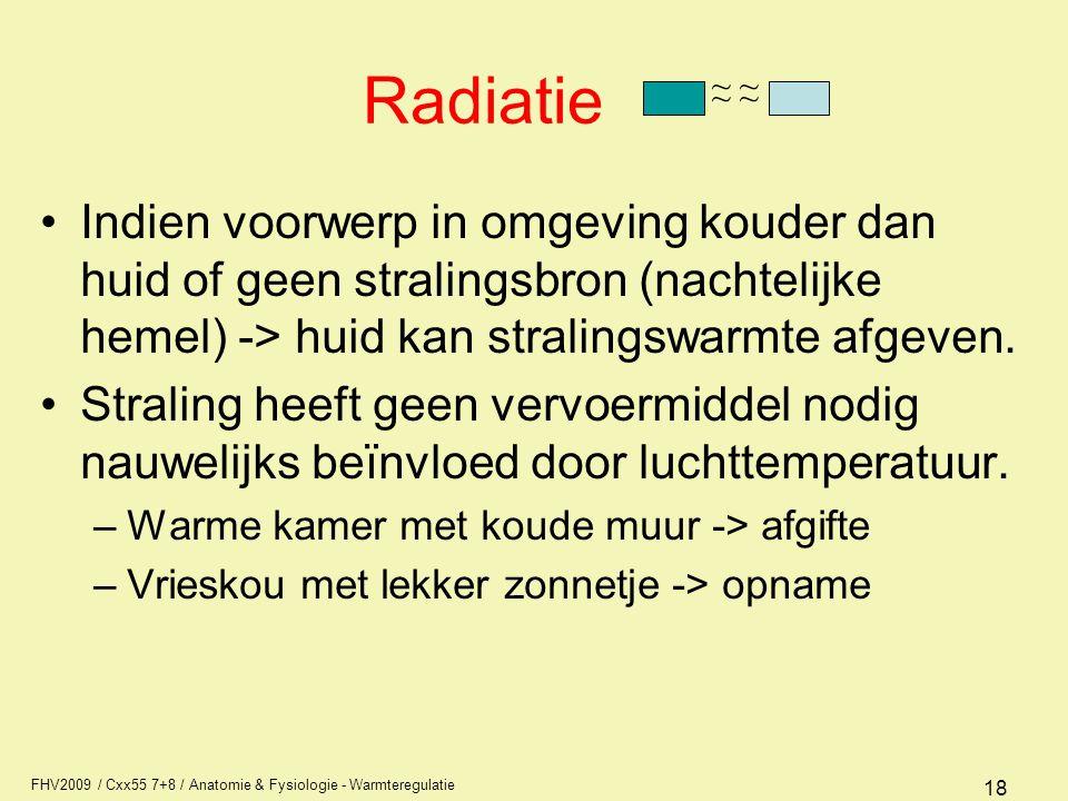 Radiatie ~ ~ Indien voorwerp in omgeving kouder dan huid of geen stralingsbron (nachtelijke hemel) -> huid kan stralingswarmte afgeven.