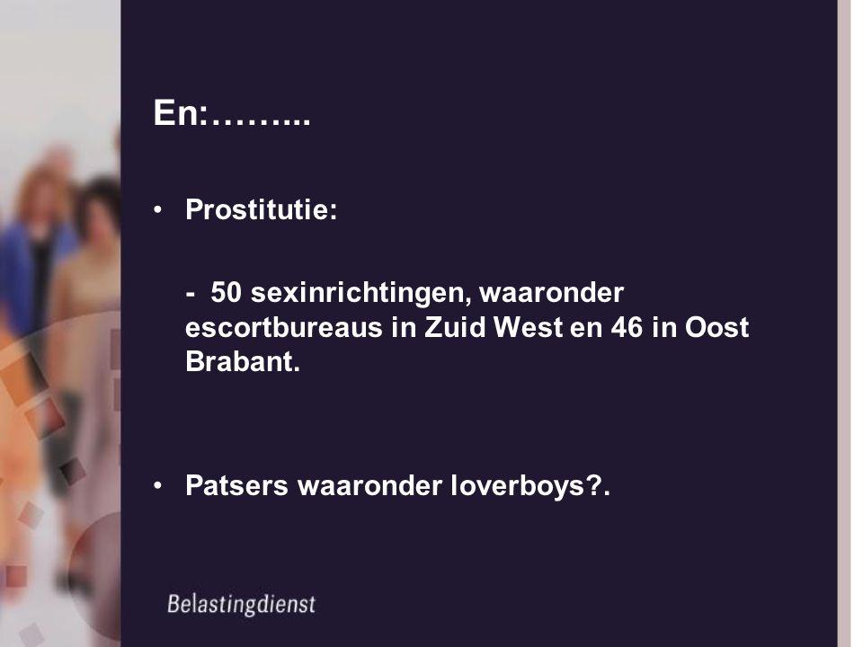 En:……... Prostitutie: - 50 sexinrichtingen, waaronder escortbureaus in Zuid West en 46 in Oost Brabant.