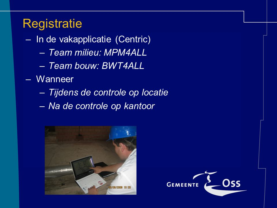 Registratie In de vakapplicatie (Centric) Team milieu: MPM4ALL