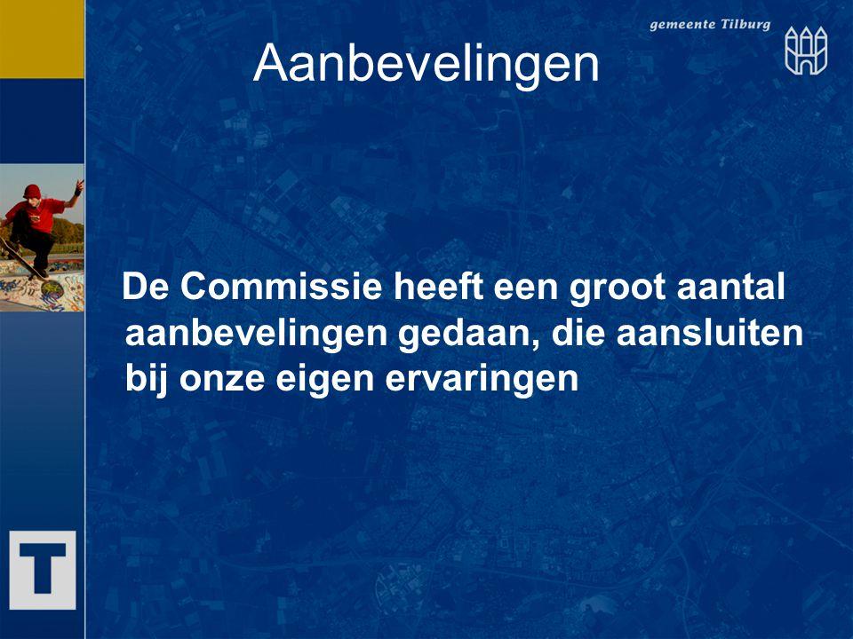 Aanbevelingen De Commissie heeft een groot aantal aanbevelingen gedaan, die aansluiten bij onze eigen ervaringen.