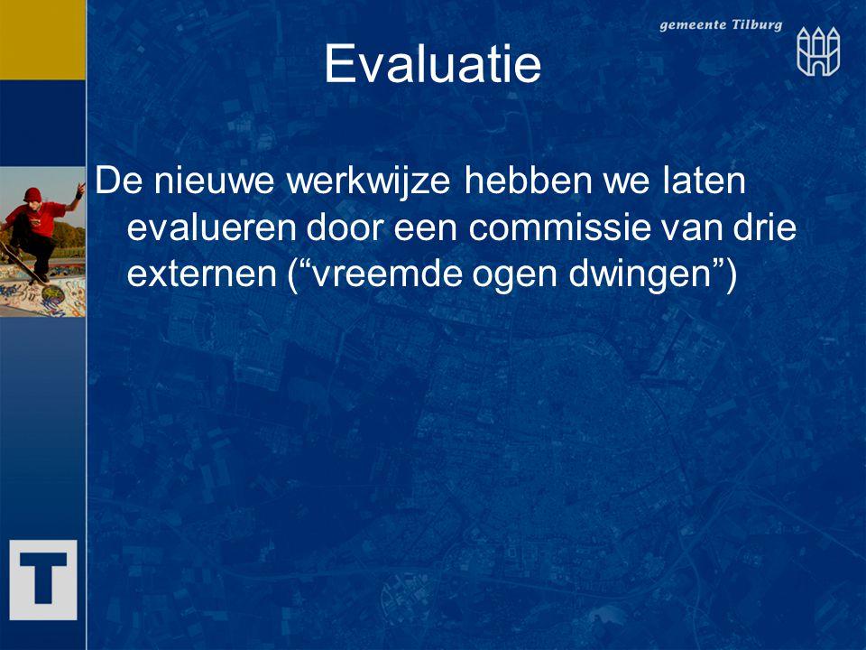Evaluatie De nieuwe werkwijze hebben we laten evalueren door een commissie van drie externen ( vreemde ogen dwingen )