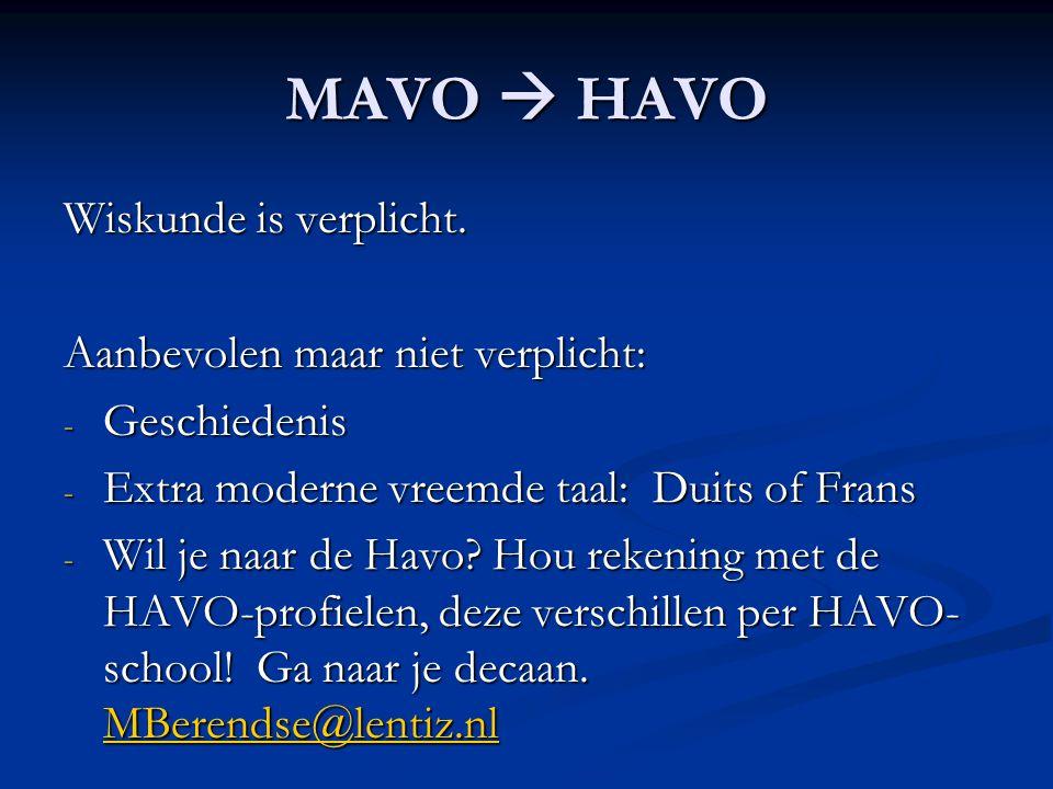 MAVO  HAVO Wiskunde is verplicht. Aanbevolen maar niet verplicht: