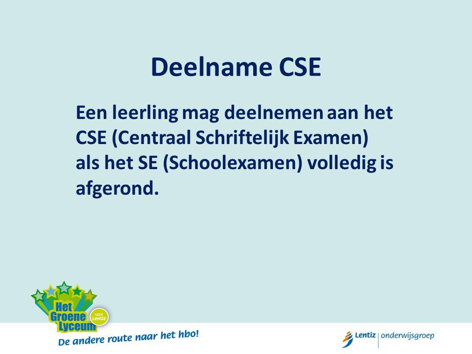 Deelname CSE Een leerling mag deelnemen aan het CSE (Centraal Schriftelijk Examen) als het SE (Schoolexamen) volledig is afgerond.