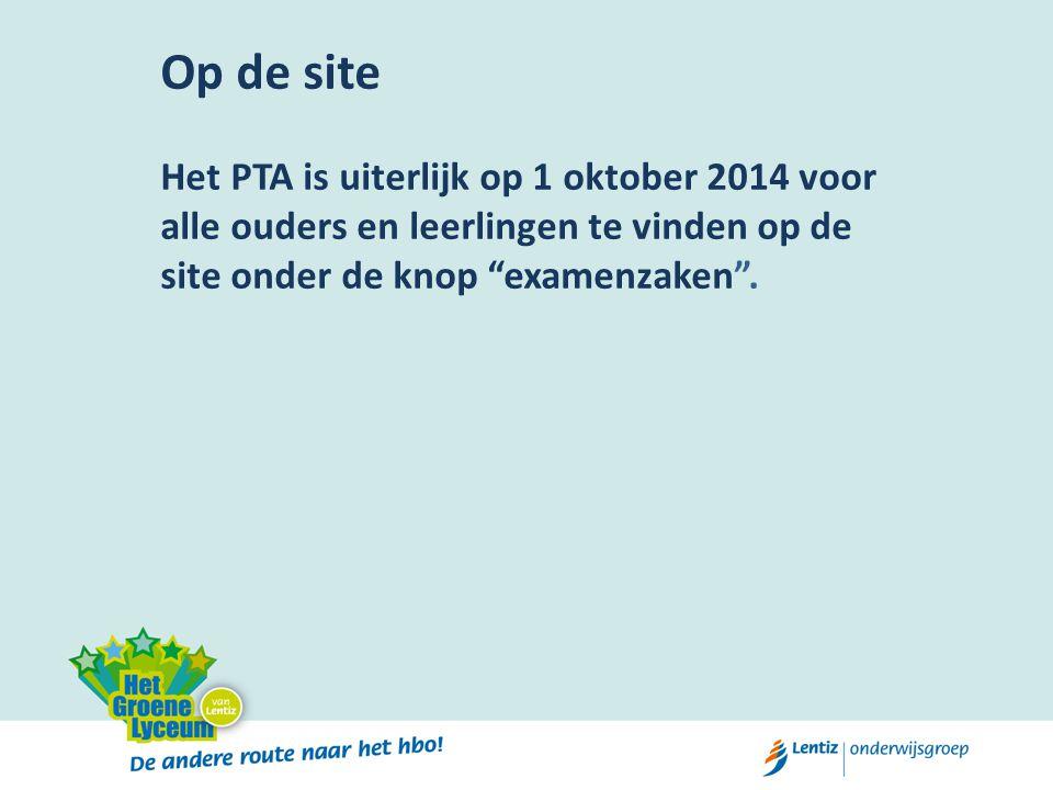 Op de site Het PTA is uiterlijk op 1 oktober 2014 voor alle ouders en leerlingen te vinden op de site onder de knop examenzaken .