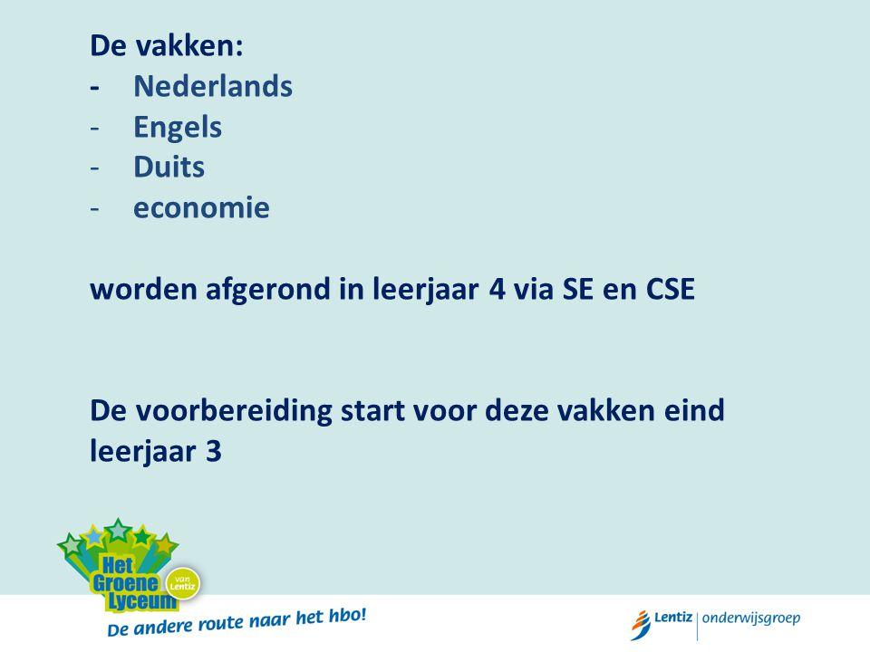 De vakken: - Nederlands. Engels. Duits. economie. worden afgerond in leerjaar 4 via SE en CSE.