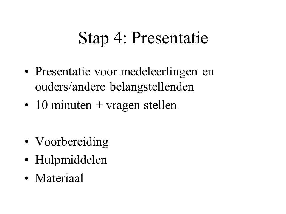 Stap 4: Presentatie Presentatie voor medeleerlingen en ouders/andere belangstellenden. 10 minuten + vragen stellen.