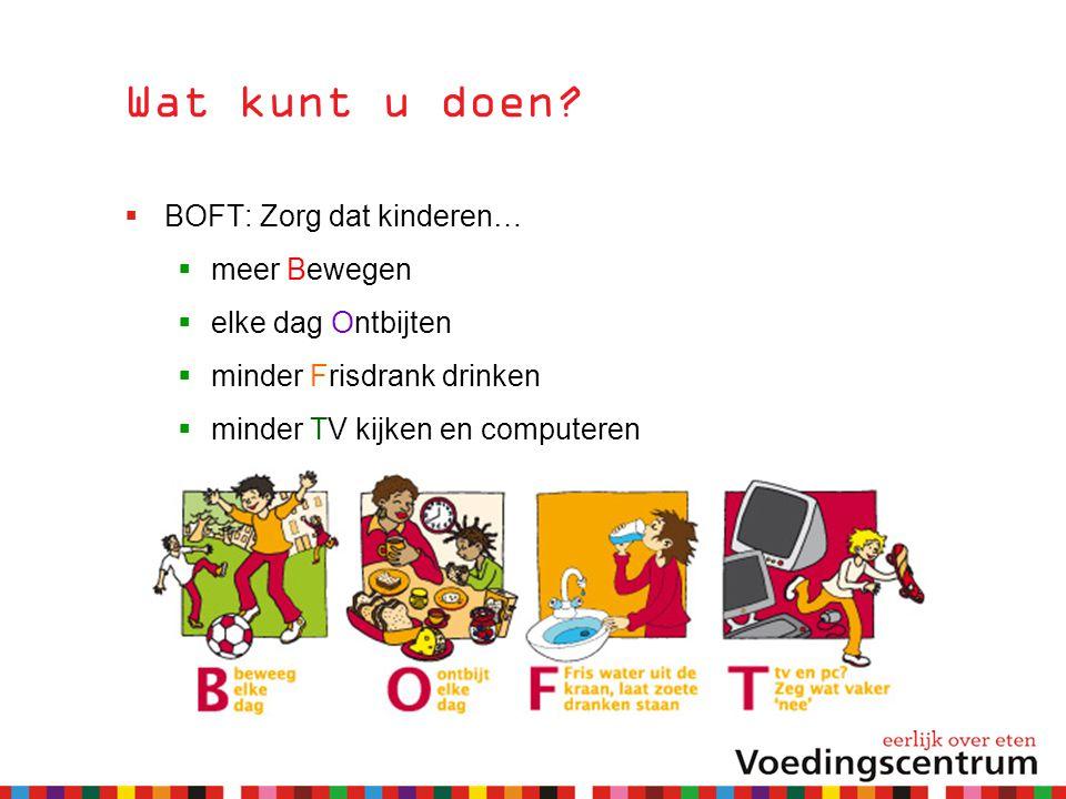 Wat kunt u doen BOFT: Zorg dat kinderen… meer Bewegen