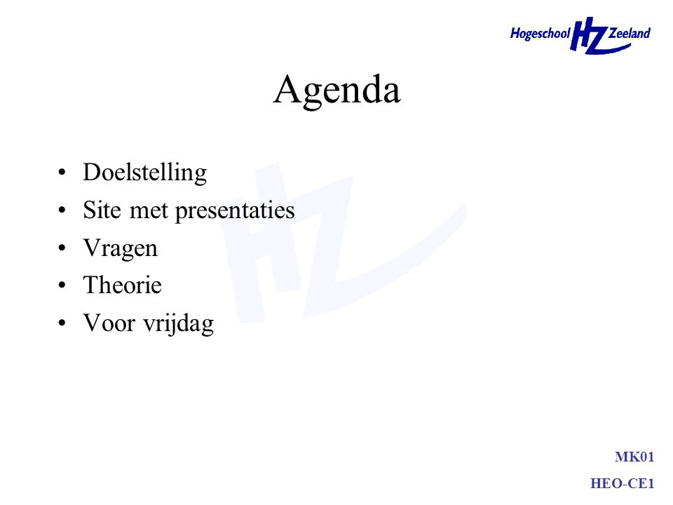 Agenda Doelstelling Site met presentaties Vragen Theorie Voor vrijdag