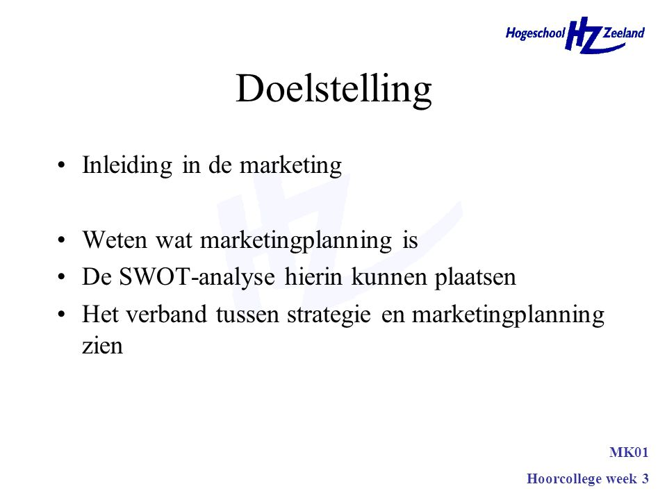 Doelstelling Inleiding in de marketing Weten wat marketingplanning is