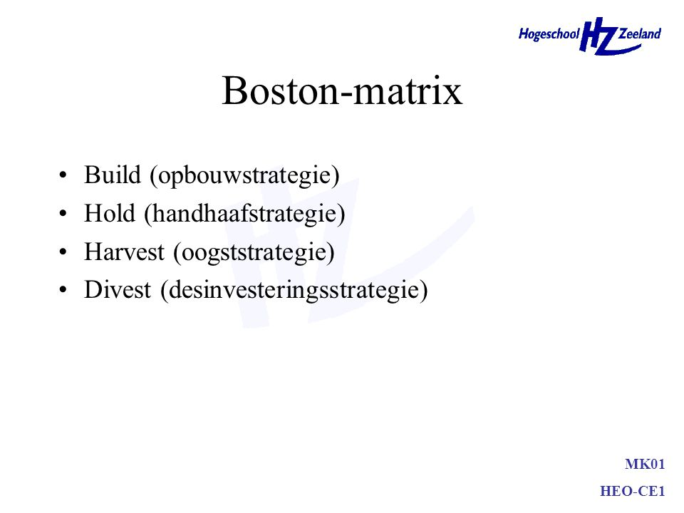 Boston-matrix Build (opbouwstrategie) Hold (handhaafstrategie)
