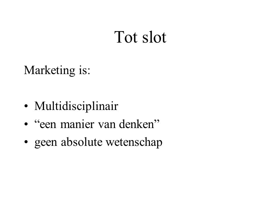 Tot slot Marketing is: Multidisciplinair een manier van denken