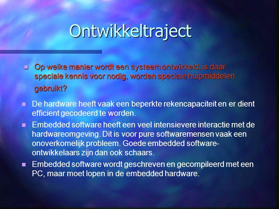 Ontwikkeltraject Op welke manier wordt een systeem ontwikkeld, is daar speciale kennis voor nodig, worden speciale hulpmiddelen gebruikt