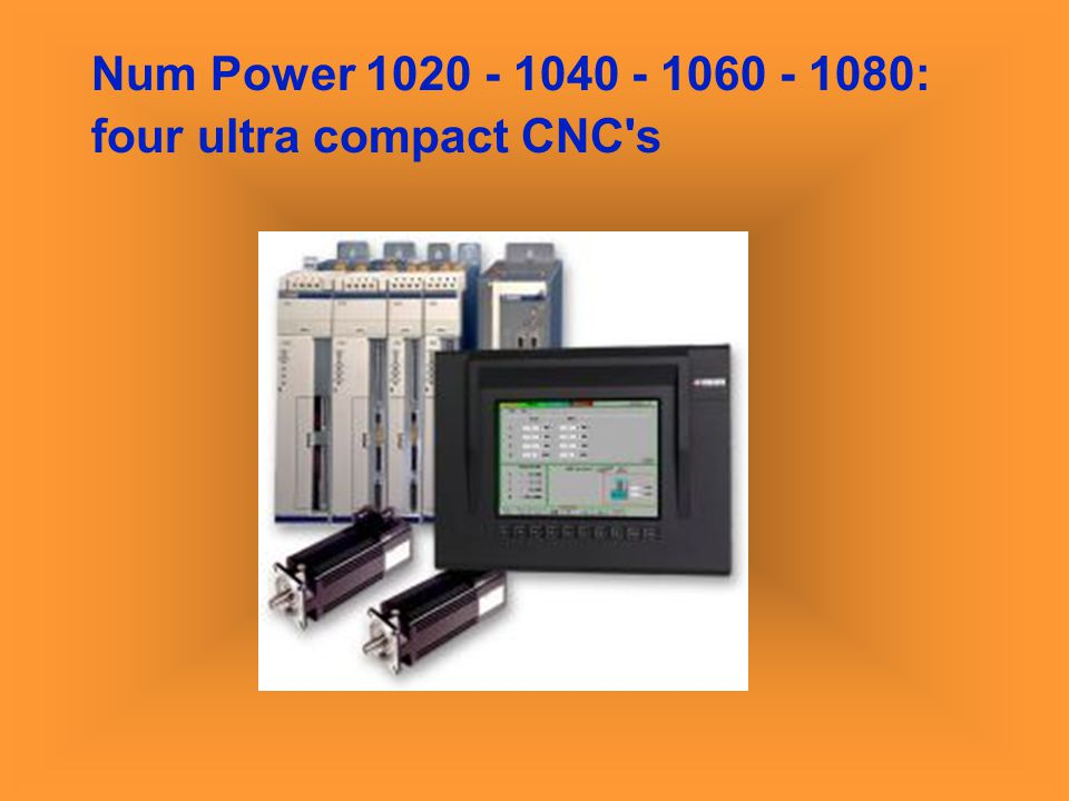 Num Power 1020 - 1040 - 1060 - 1080: four ultra compact CNC s