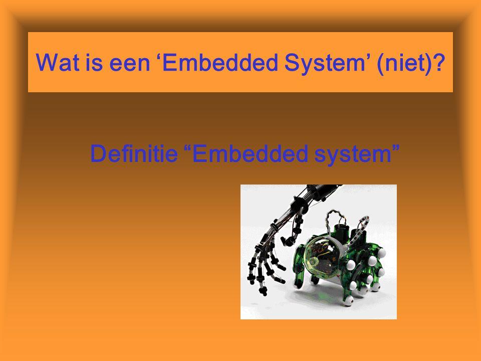 Wat is een 'Embedded System' (niet)