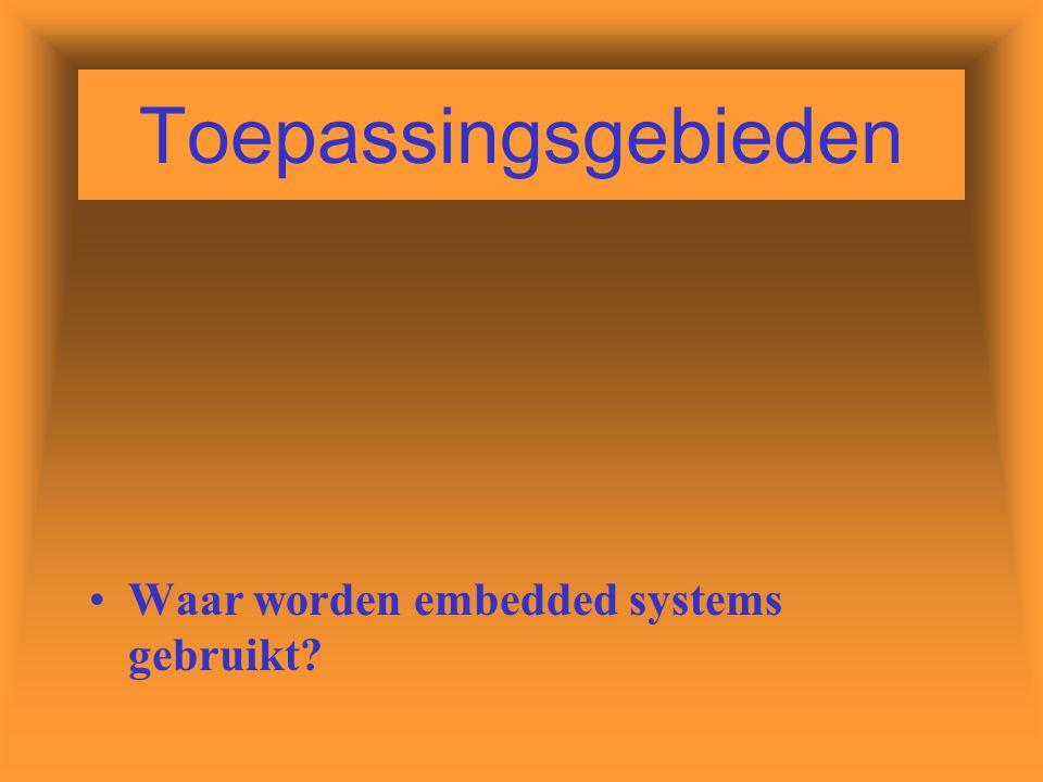 Toepassingsgebieden Waar worden embedded systems gebruikt