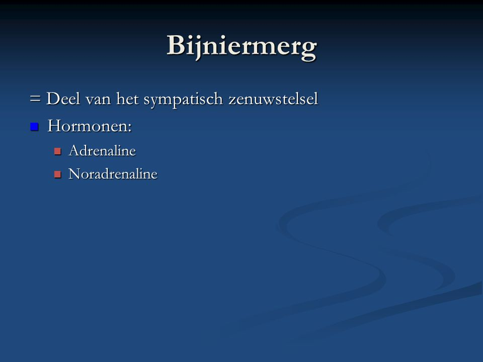 Bijniermerg = Deel van het sympatisch zenuwstelsel Hormonen: