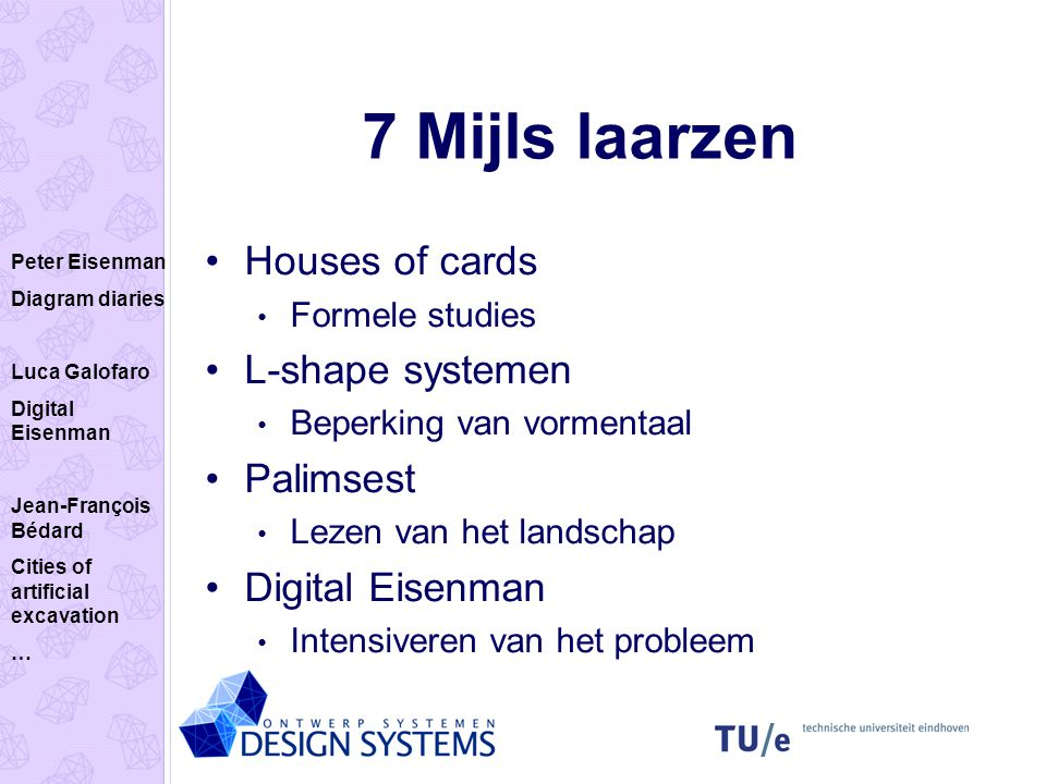 7 Mijls laarzen Houses of cards L-shape systemen Palimsest