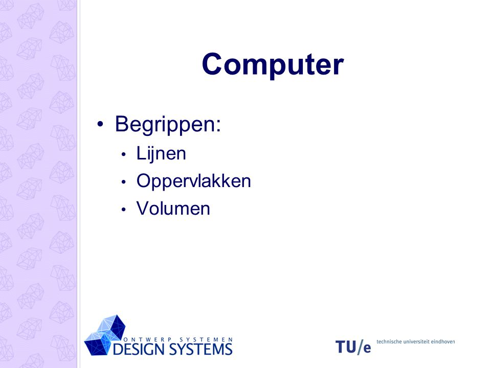 Computer Begrippen: Lijnen Oppervlakken Volumen