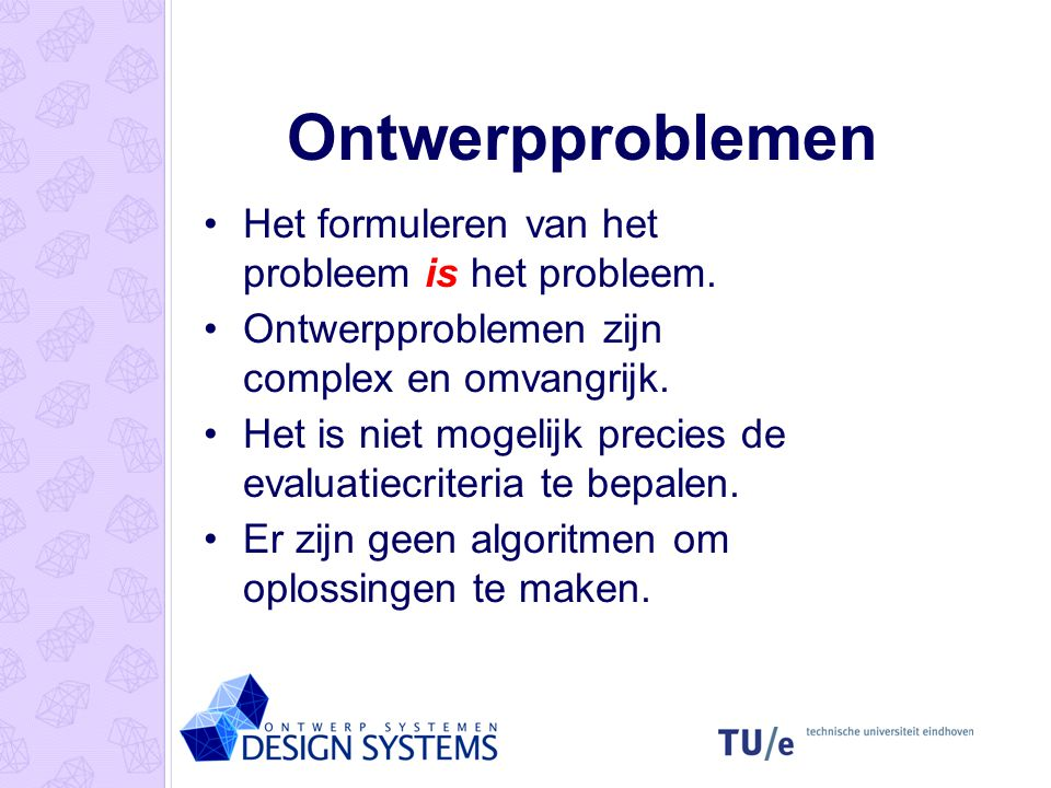 Ontwerpproblemen Het formuleren van het probleem is het probleem.