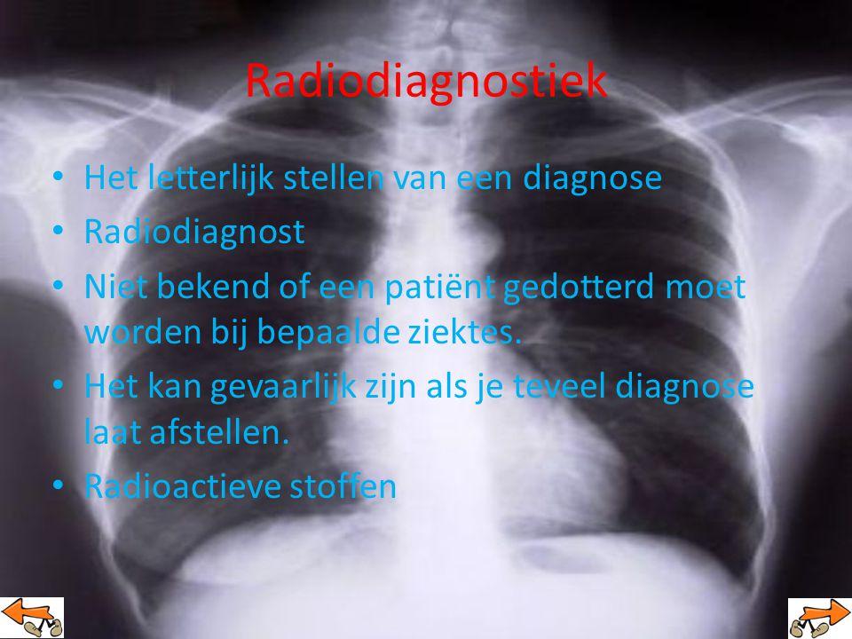Radiodiagnostiek Het letterlijk stellen van een diagnose Radiodiagnost