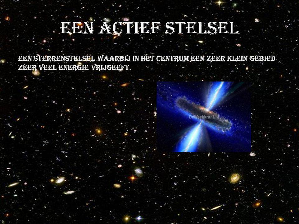 Een actief stelsel een sterrenstelsel waarbij in het centrum een zeer klein gebied zeer veel energie vrijgeeft.