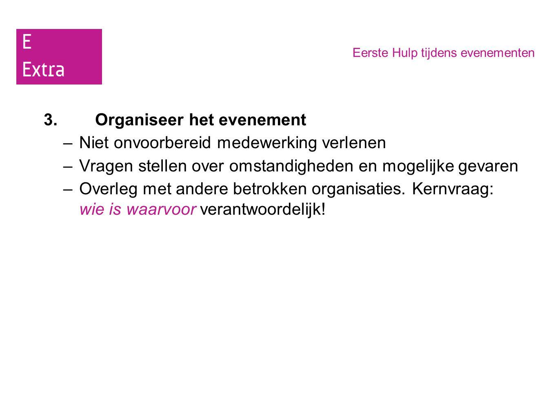 3. Organiseer het evenement Niet onvoorbereid medewerking verlenen