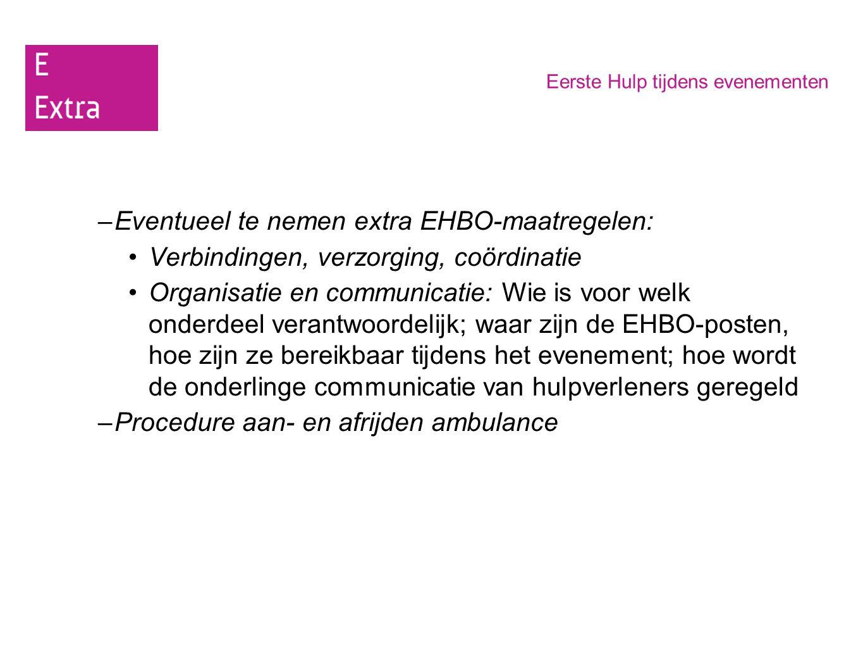Eventueel te nemen extra EHBO-maatregelen:
