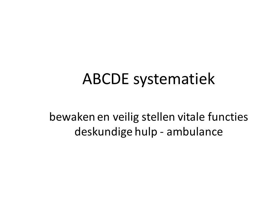 ABCDE systematiek bewaken en veilig stellen vitale functies deskundige hulp - ambulance