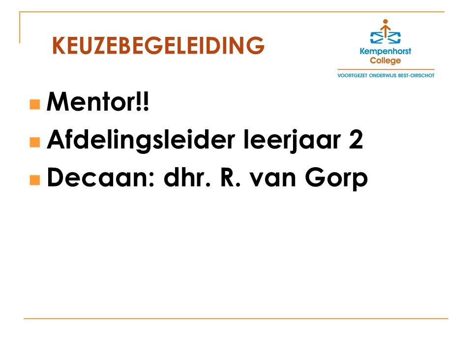 Afdelingsleider leerjaar 2 Decaan: dhr. R. van Gorp