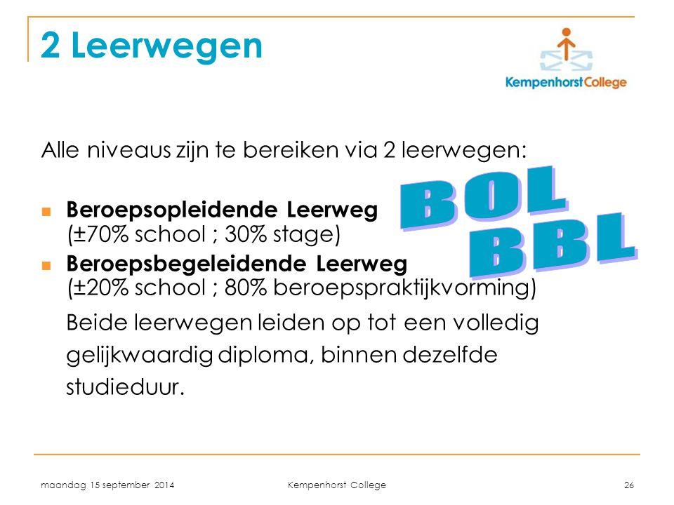 2 Leerwegen BOL BBL Alle niveaus zijn te bereiken via 2 leerwegen: