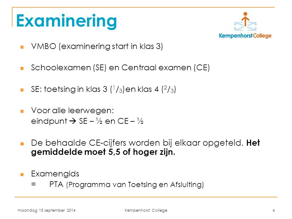 woensdag 5 april 2017 Examinering. VMBO (examinering start in klas 3) Schoolexamen (SE) en Centraal examen (CE)