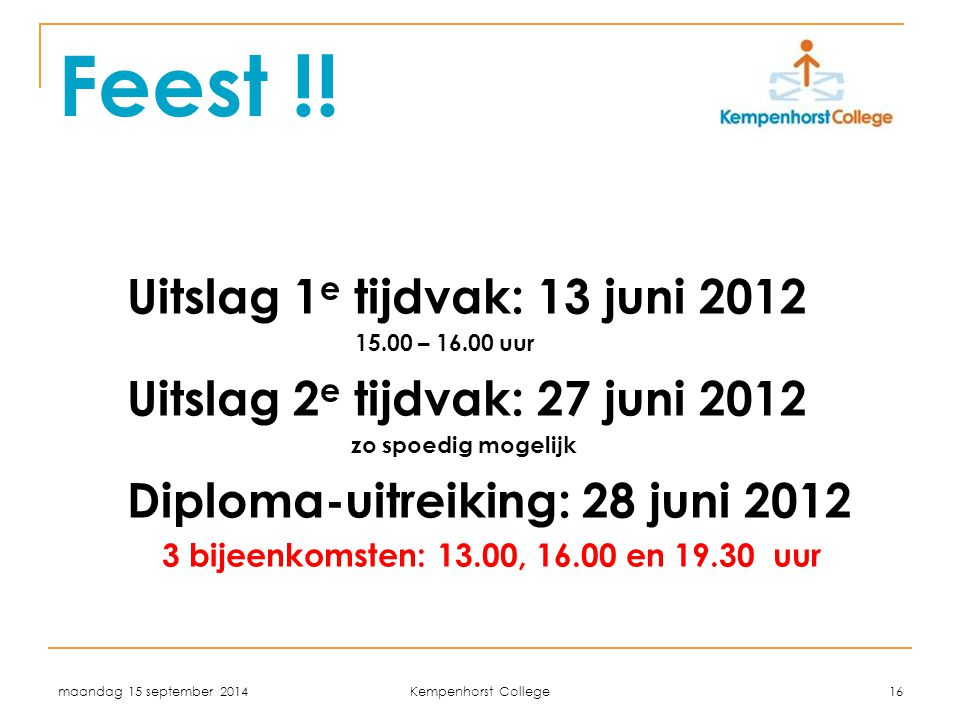 Feest !! Uitslag 1e tijdvak: 13 juni 2012