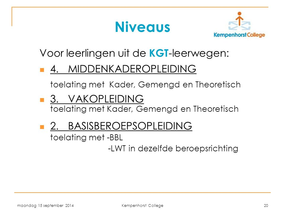 Niveaus Voor leerlingen uit de KGT-leerwegen:
