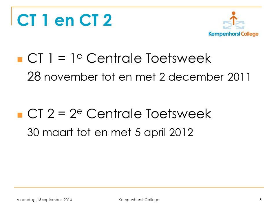 CT 1 en CT 2 CT 1 = 1e Centrale Toetsweek CT 2 = 2e Centrale Toetsweek