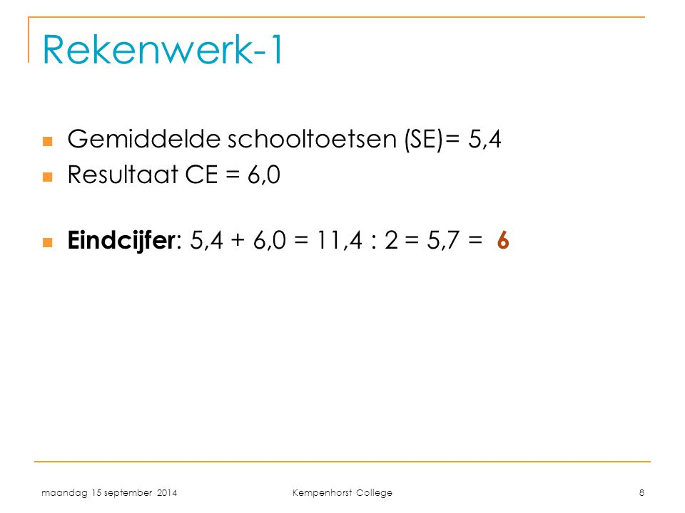 Rekenwerk-1 Gemiddelde schooltoetsen (SE)= 5,4 Resultaat CE = 6,0