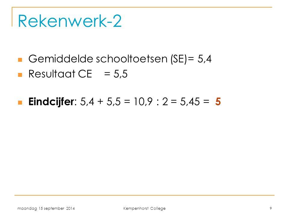 Rekenwerk-2 Gemiddelde schooltoetsen (SE)= 5,4 Resultaat CE = 5,5