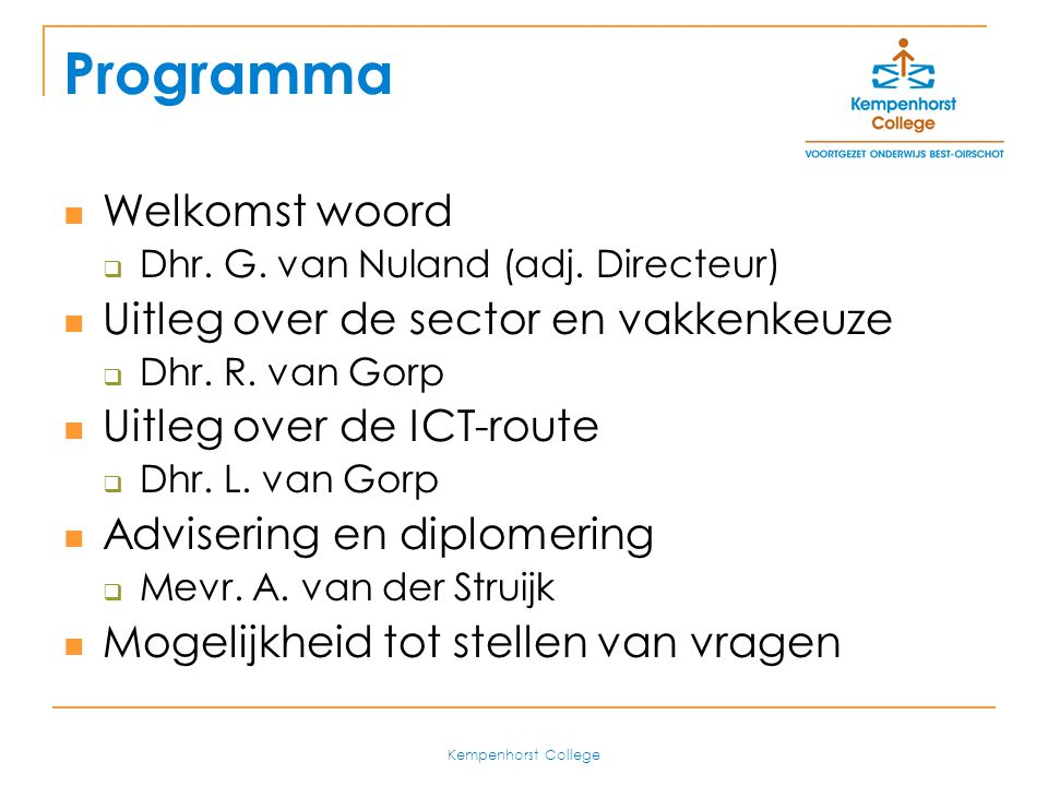 Programma Welkomst woord Uitleg over de sector en vakkenkeuze