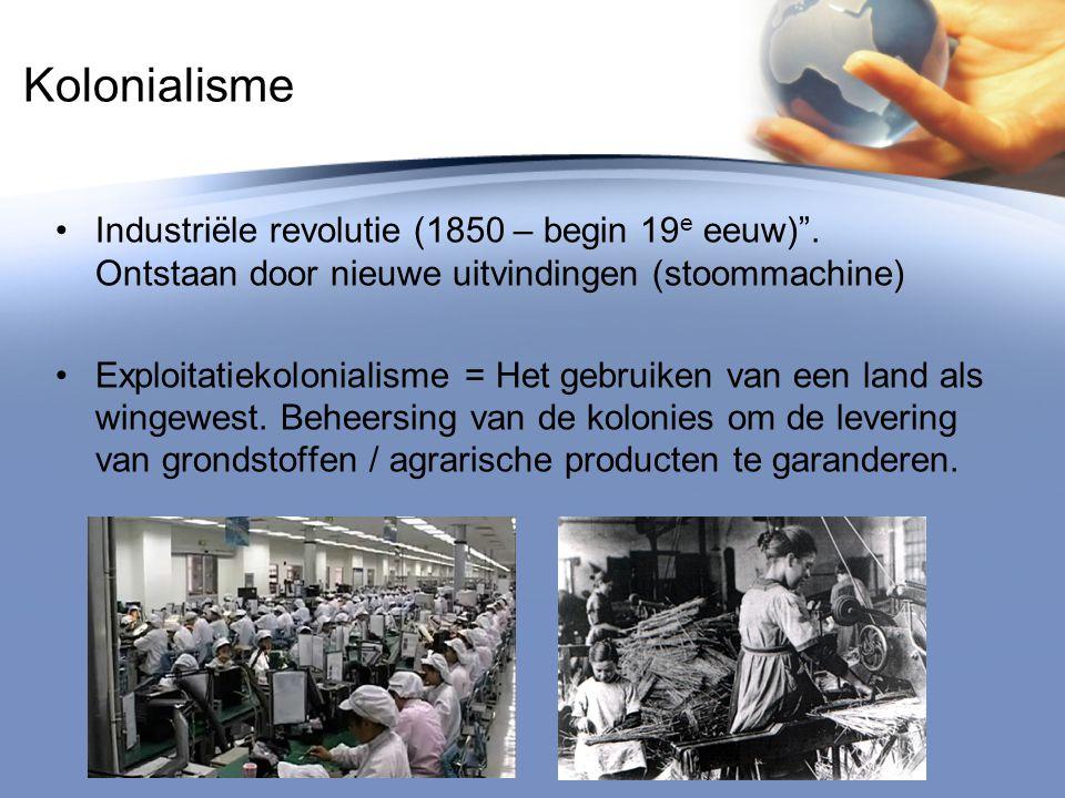 Kolonialisme Industriële revolutie (1850 – begin 19e eeuw) . Ontstaan door nieuwe uitvindingen (stoommachine)