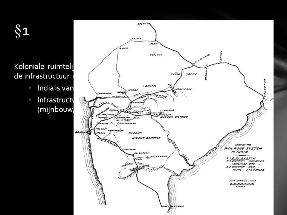 §1 Koloniale ruimtelijke structuur = Kolonisatie te zien aan opbouw van de infrastructuur (wegen / spoorwegen)