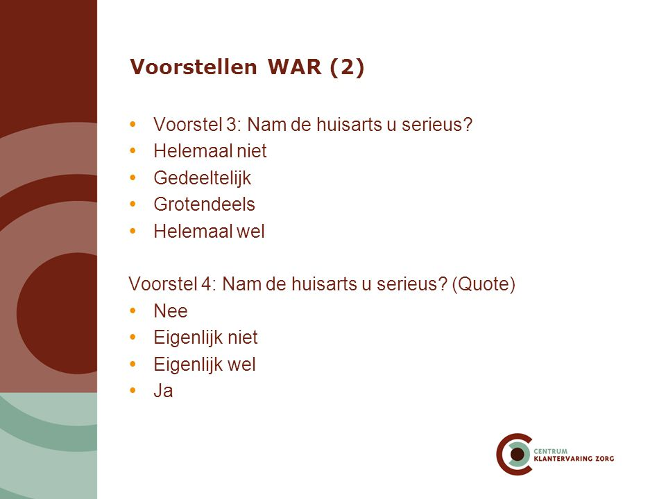Voorstellen WAR (2) Voorstel 3: Nam de huisarts u serieus