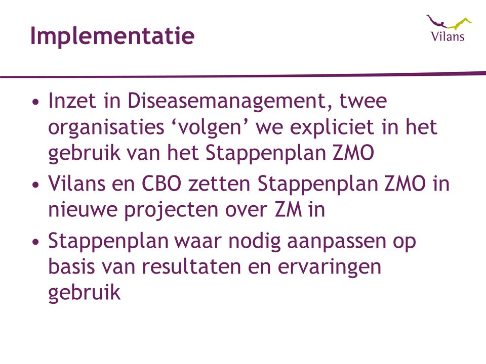 Implementatie Inzet in Diseasemanagement, twee organisaties 'volgen' we expliciet in het gebruik van het Stappenplan ZMO.