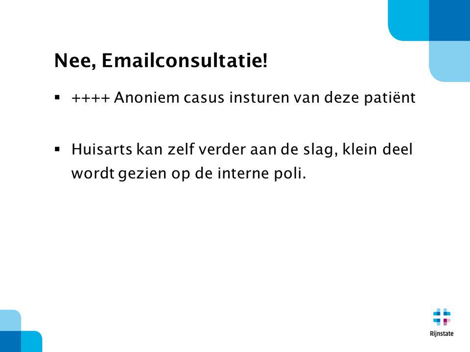Nee, Emailconsultatie! ++++ Anoniem casus insturen van deze patiënt
