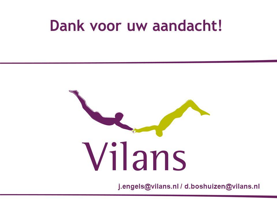 Dank voor uw aandacht! j.engels@vilans.nl / d.boshuizen@vilans.nl