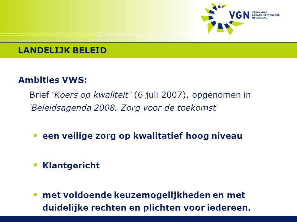LANDELIJK BELEID Ambities VWS: Brief Koers op kwaliteit (6 juli 2007), opgenomen in 'Beleidsagenda 2008. Zorg voor de toekomst'